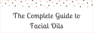 the complete guide to facial oils banner