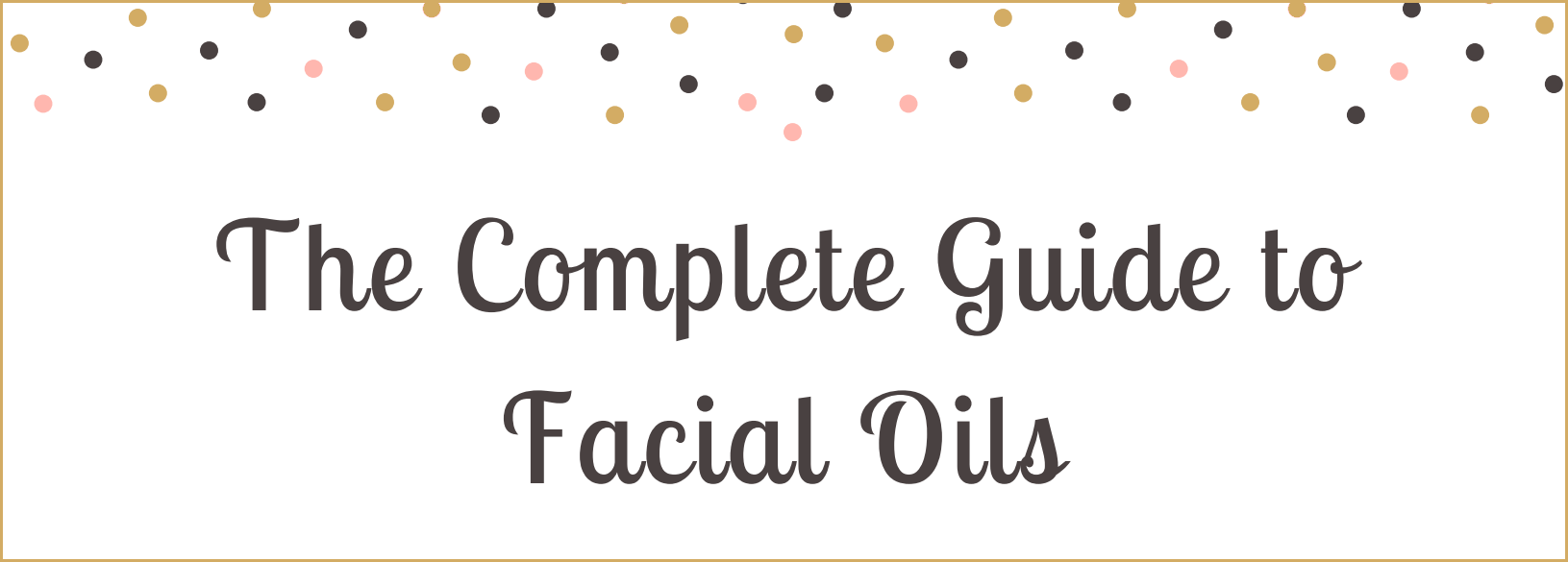the complete guide to facial oils banner_gold